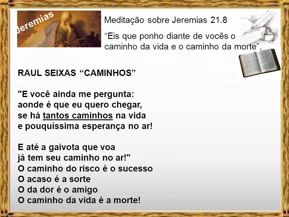 Jeremias Meditação sobre Jeremias 21.8 Eis que ponho diante de vocês o caminho da vida e o caminho da morte.
