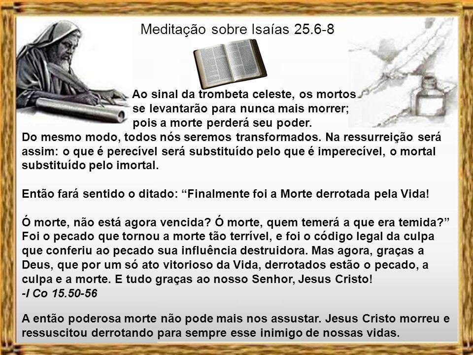 Meditação sobre Isaías 25.6-8 3-A promessa se cumpre.