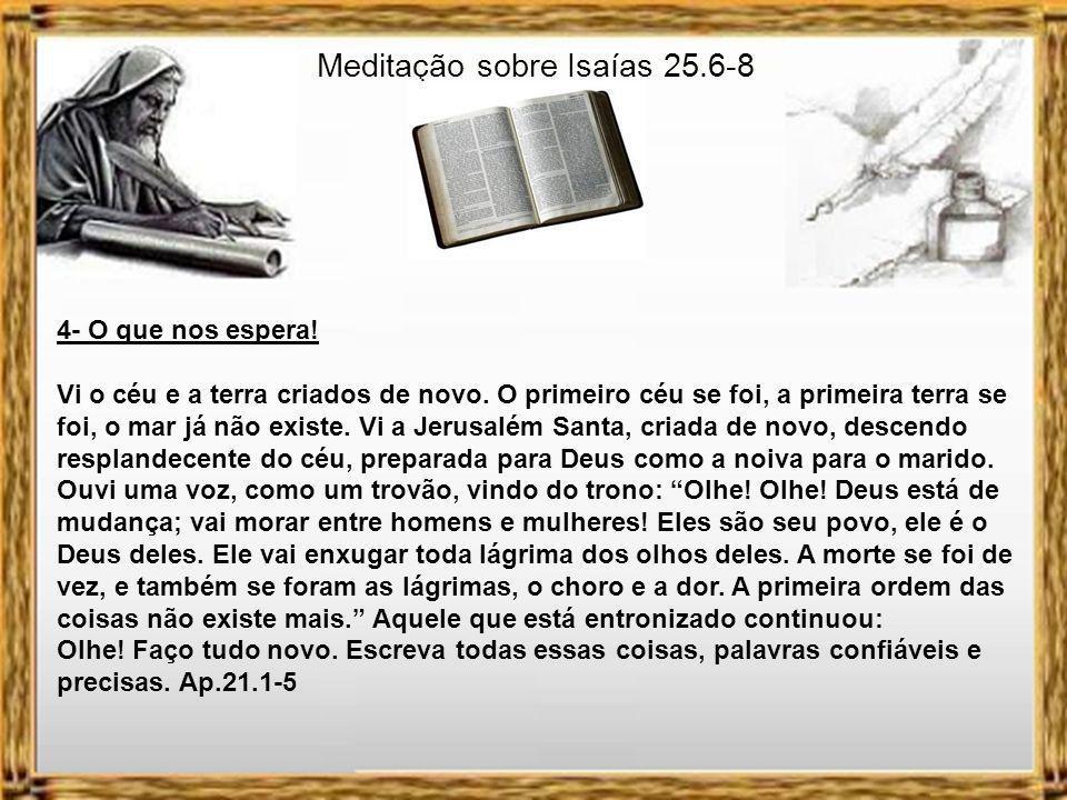 Meditação sobre Isaías 25.6-8 Ao sinal da trombeta celeste, os mortos se levantarão para nunca mais morrer; pois a morte perderá seu poder.