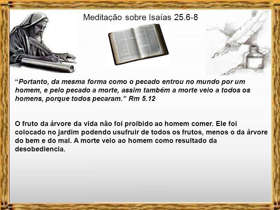 Meditação sobre Isaías 25.6-8 PROFETA ISAÍAS: O SENHOR DOS EXÉRCITOS VAI BANIR A MORTE PARA SEMPRE.