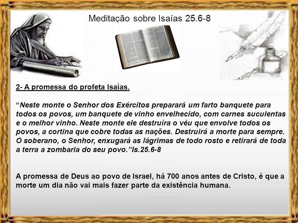 Meditação sobre Isaías 25.6-8 Portanto, da mesma forma como o pecado entrou no mundo por um homem, e pelo pecado a morte, assim também a morte veio a todos os homens, porque todos pecaram.