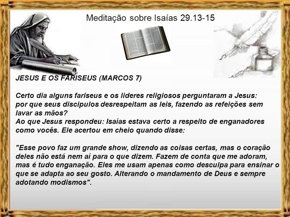 Meditação sobre Isaías 29.13-15 Quem foi o verdadeiro adorador.