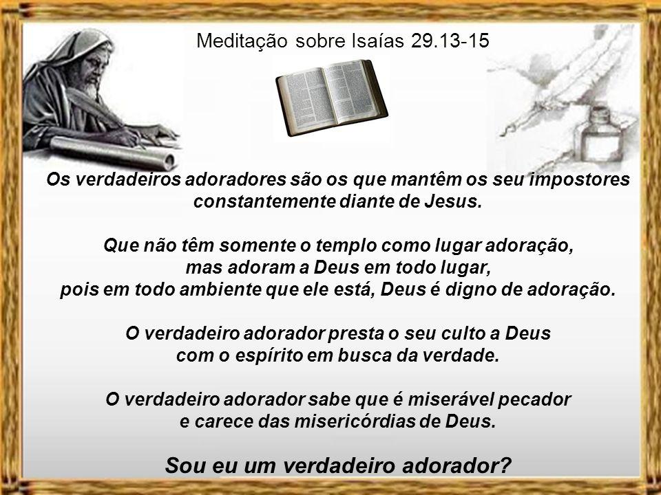 Meditação sobre Isaías 29.13-15 Brennan Manning escreveu no livro O impostor que vive em mim : Minha maior dificuldade nos últimos anos tem sido trazer o impostor à presença de Jesus.