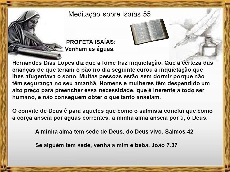 Meditação sobre Isaías 55 PROFETA ISAÍAS: Venham as águas. A Tetzel foi atribuído o seguinte Jingle: A cada moeda que no cofre cai, uma alma do purgat