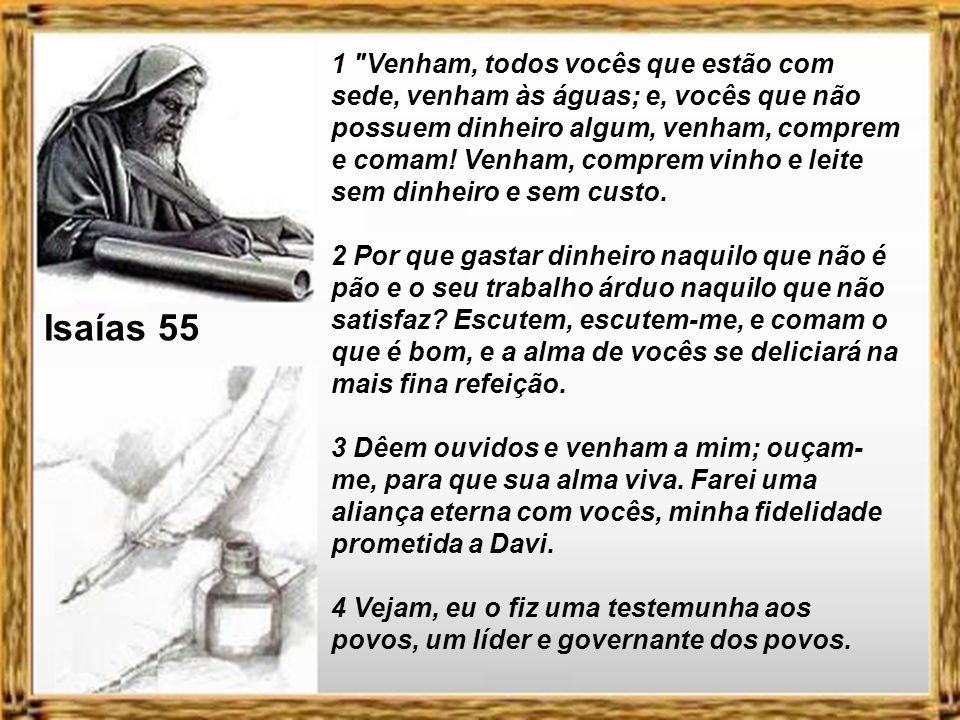Isaías 55 1 Venham, todos vocês que estão com sede, venham às águas; e, vocês que não possuem dinheiro algum, venham, comprem e comam.