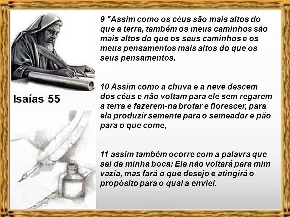 Isaías 55 9 Assim como os céus são mais altos do que a terra, também os meus caminhos são mais altos do que os seus caminhos e os meus pensamentos mais altos do que os seus pensamentos.