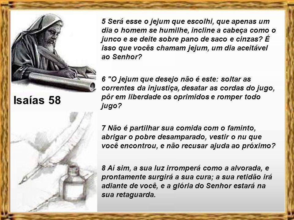 Isaías 58 5 Será esse o jejum que escolhi, que apenas um dia o homem se humilhe, incline a cabeça como o junco e se deite sobre pano de saco e cinzas.