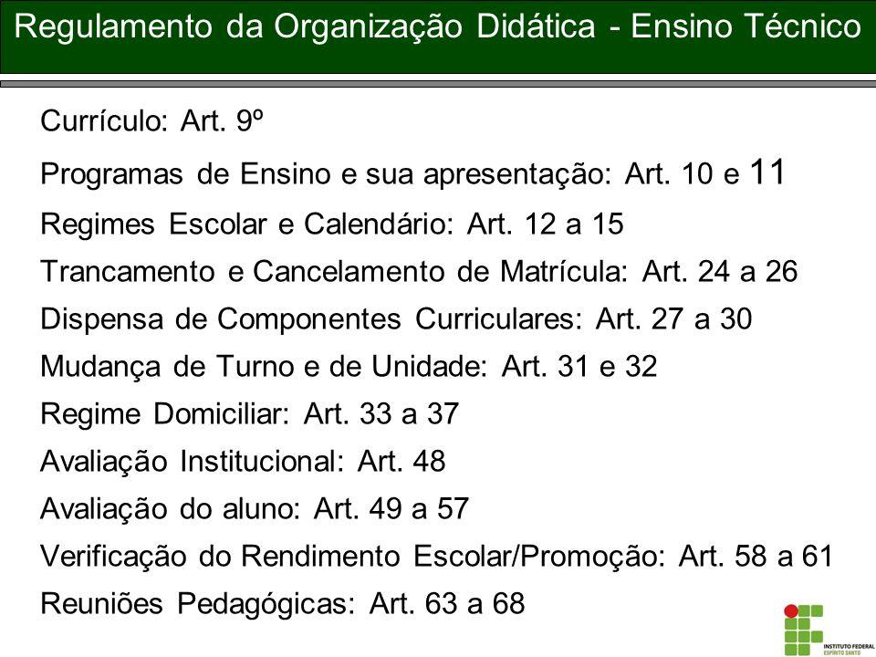 Regulamento da Organização Didática - Ensino Técnico Currículo: Art. 9º Programas de Ensino e sua apresentação: Art. 10 e 11 Regimes Escolar e Calendá