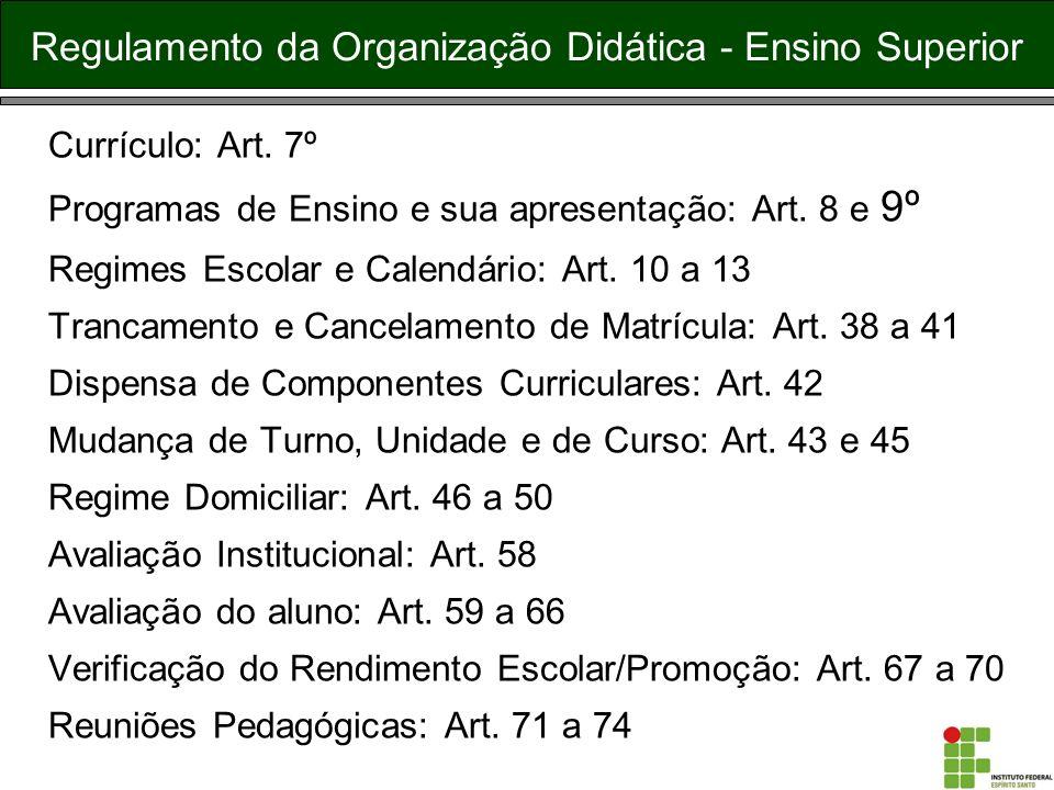 Regulamento da Organização Didática - Ensino Superior Currículo: Art. 7º Programas de Ensino e sua apresentação: Art. 8 e 9º Regimes Escolar e Calendá