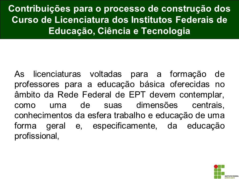 As licenciaturas voltadas para a formação de professores para a educação básica oferecidas no âmbito da Rede Federal de EPT devem contemplar, como uma