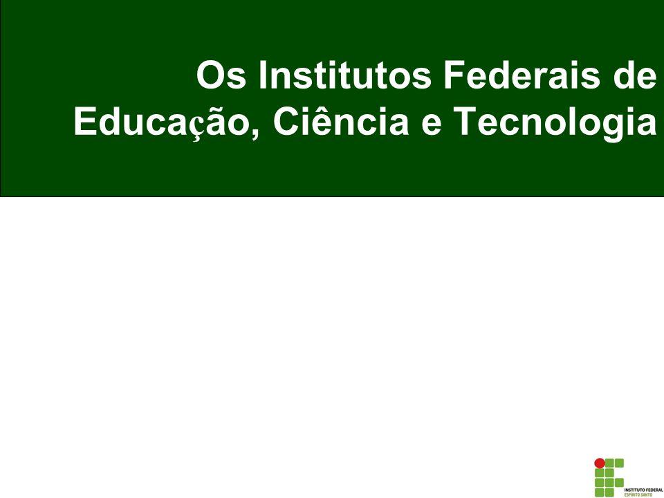 Os Institutos Federais de Educa ç ão, Ciência e Tecnologia