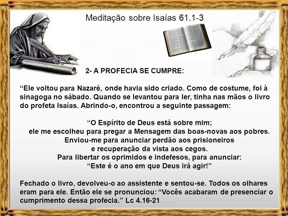 Meditação sobre Isaías 61.1-3 1- A PROFECIA DO PROFETA: O Espírito do Eterno, o Senhor, está sobre mim porque o Eterno me ungiu.