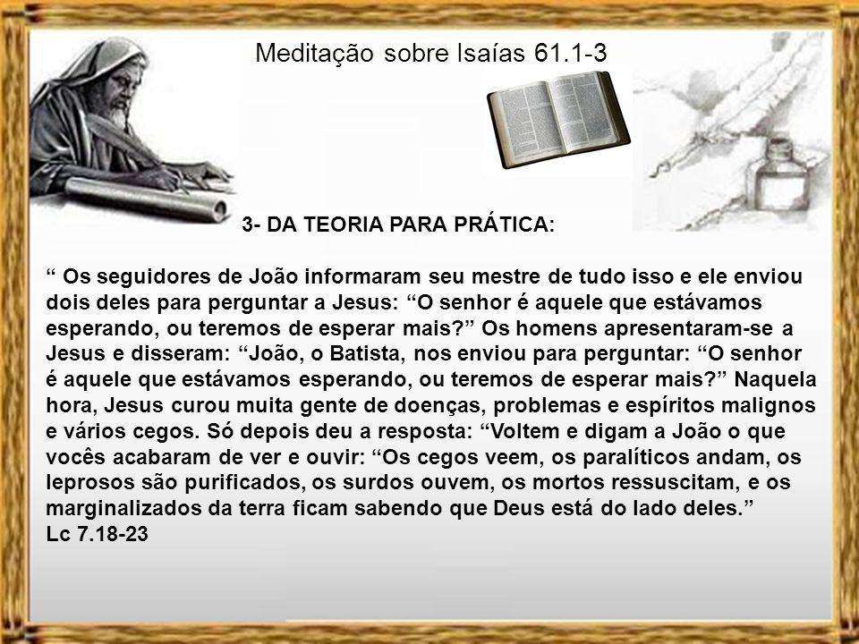 Meditação sobre Isaías 61.1-3 2- A PROFECIA SE CUMPRE: Ele voltou para Nazaré, onde havia sido criado.