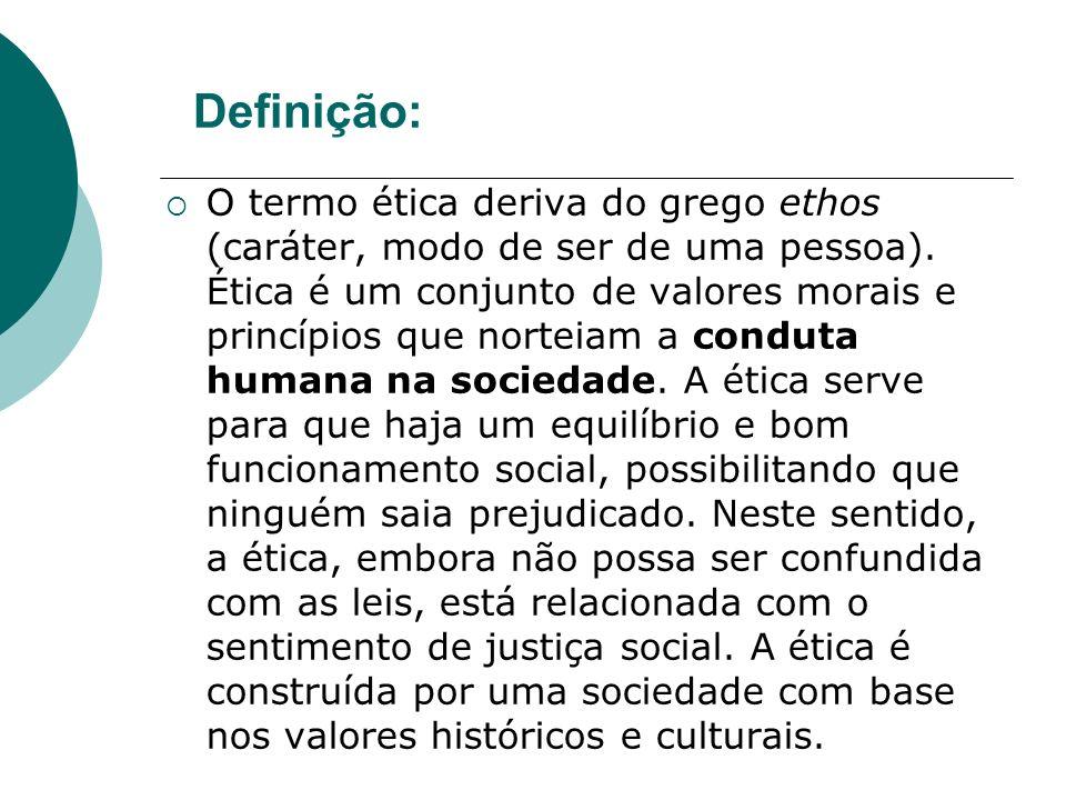 Definição: O termo ética deriva do grego ethos (caráter, modo de ser de uma pessoa). Ética é um conjunto de valores morais e princípios que norteiam a