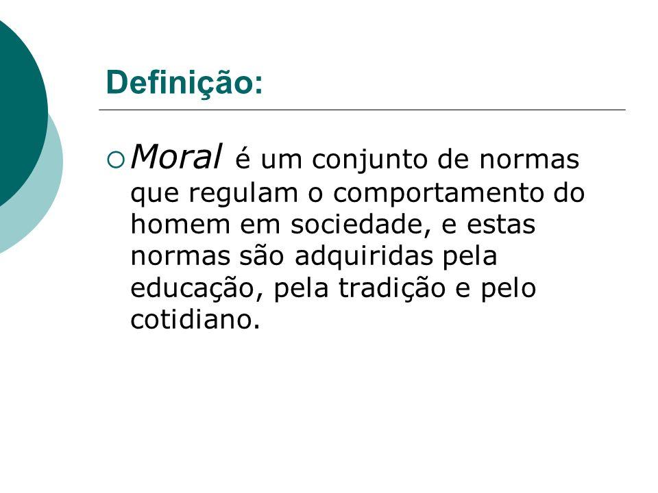 Definição: Moral é um conjunto de normas que regulam o comportamento do homem em sociedade, e estas normas são adquiridas pela educação, pela tradição