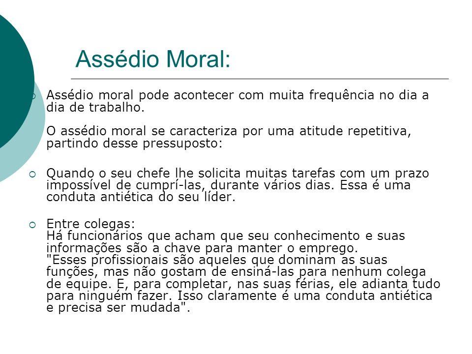 Assédio Moral: Assédio moral pode acontecer com muita frequência no dia a dia de trabalho. O assédio moral se caracteriza por uma atitude repetitiva,