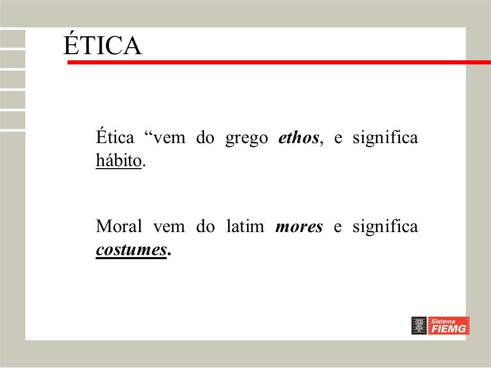 Ética vem do grego ethos, e significa hábito. Moral vem do latim mores e significa costumes. ÉTICA
