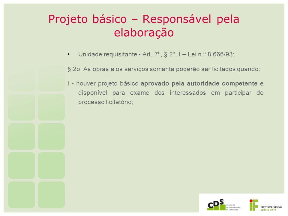 Projeto básico – Responsável pela elaboração Unidade requisitante - Art. 7º, § 2º, I – Lei n.º 8.666/93: § 2o As obras e os serviços somente poderão s