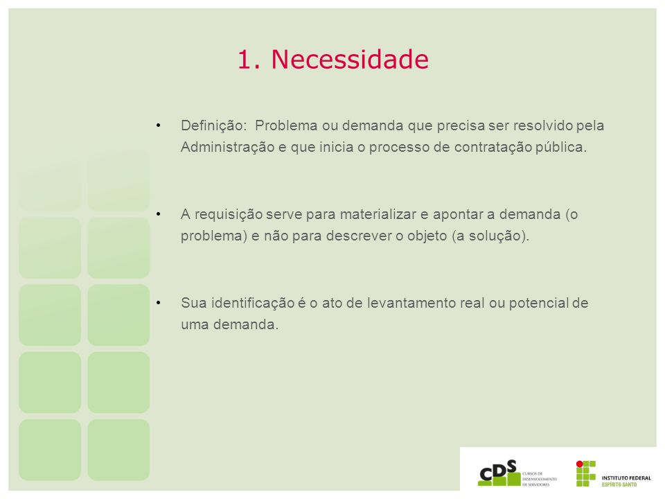 1. Necessidade Definição: Problema ou demanda que precisa ser resolvido pela Administração e que inicia o processo de contratação pública. A requisiçã