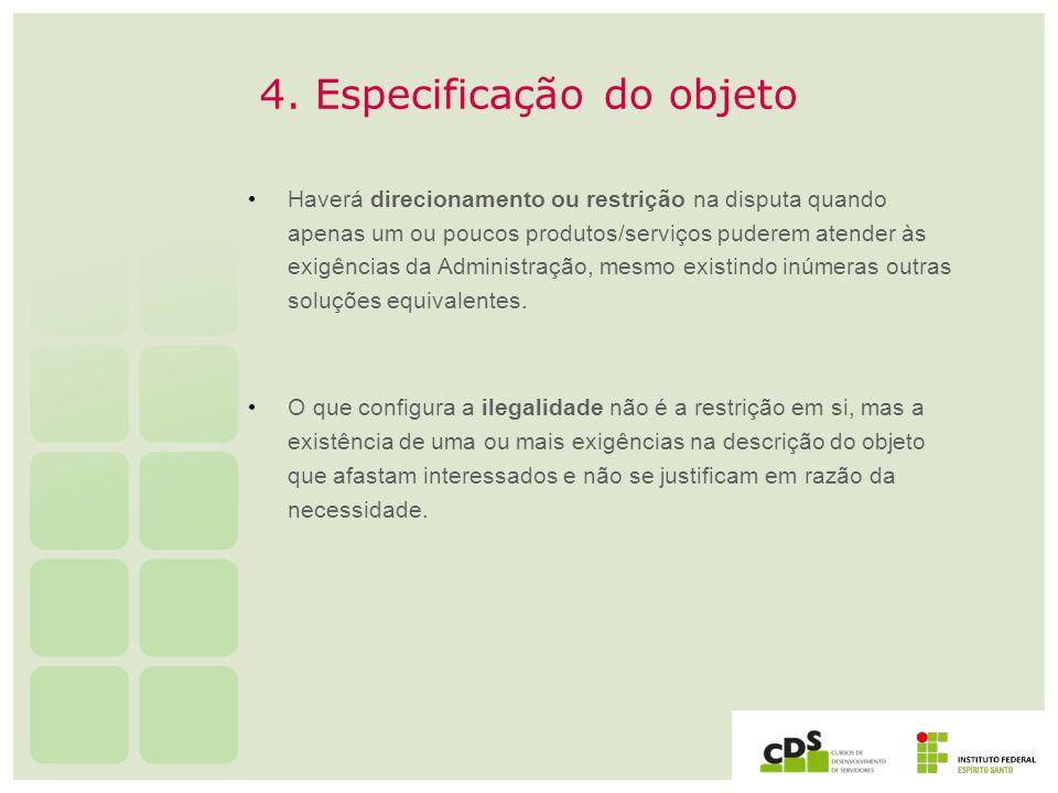 4. Especificação do objeto Haverá direcionamento ou restrição na disputa quando apenas um ou poucos produtos/serviços puderem atender às exigências da