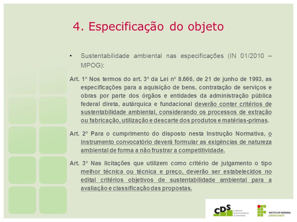 4. Especificação do objeto Sustentabilidade ambiental nas especificações (IN 01/2010 – MPOG): Art. 1º Nos termos do art. 3º da Lei nº 8.666, de 21 de