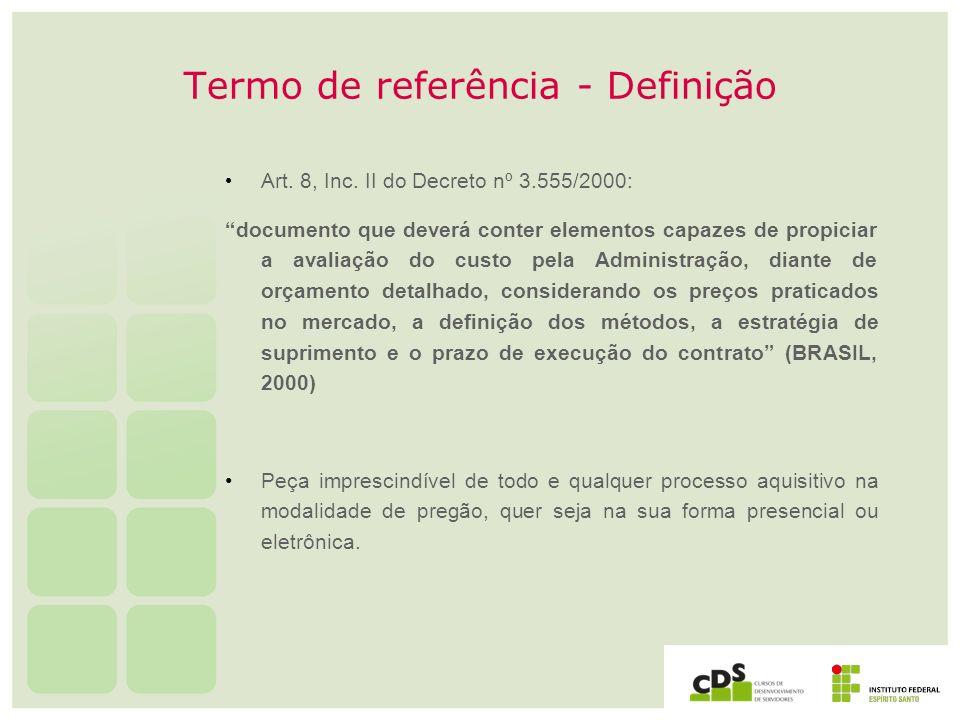 Termo de referência - Definição Art. 8, Inc. II do Decreto nº 3.555/2000: documento que deverá conter elementos capazes de propiciar a avaliação do cu