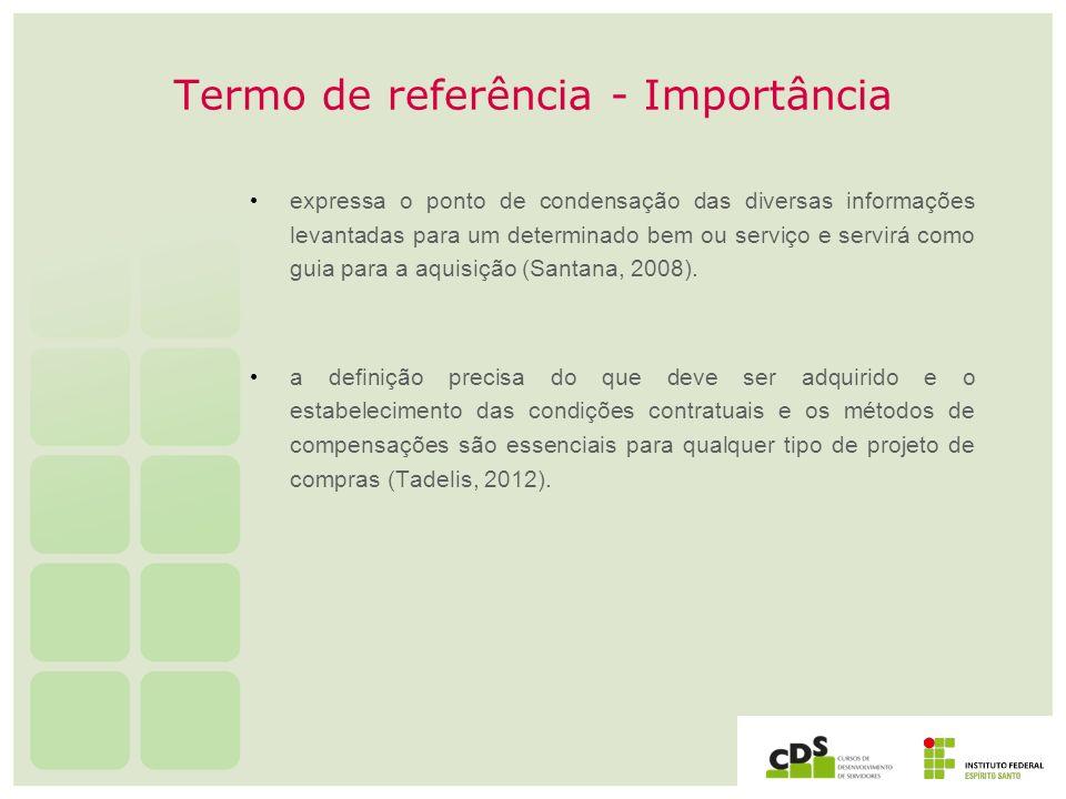 Termo de referência - Importância expressa o ponto de condensação das diversas informações levantadas para um determinado bem ou serviço e servirá com