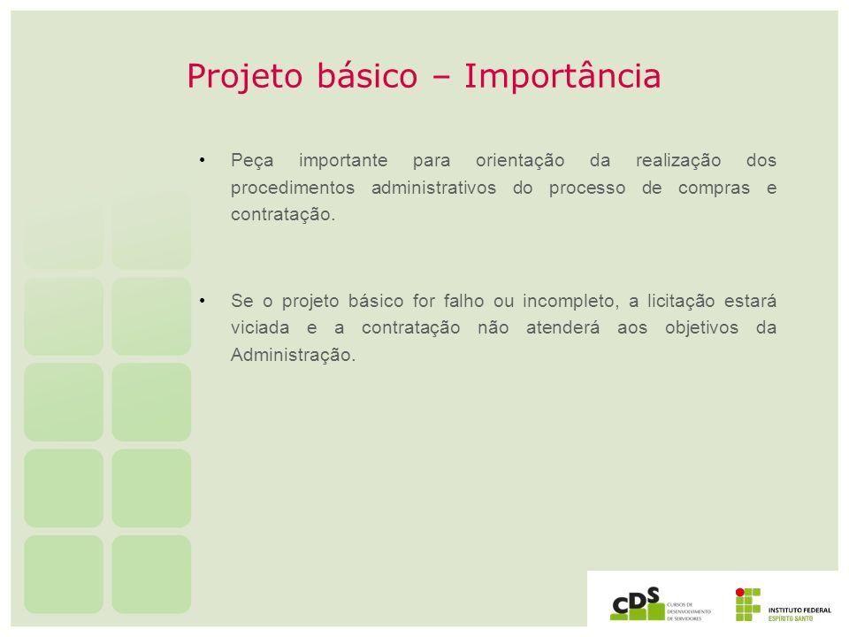Projeto básico – Importância Peça importante para orientação da realização dos procedimentos administrativos do processo de compras e contratação. Se