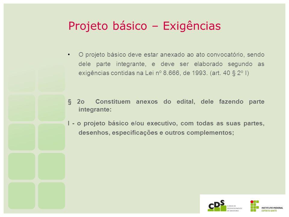 Projeto básico – Exigências O projeto básico deve estar anexado ao ato convocatório, sendo dele parte integrante, e deve ser elaborado segundo as exig