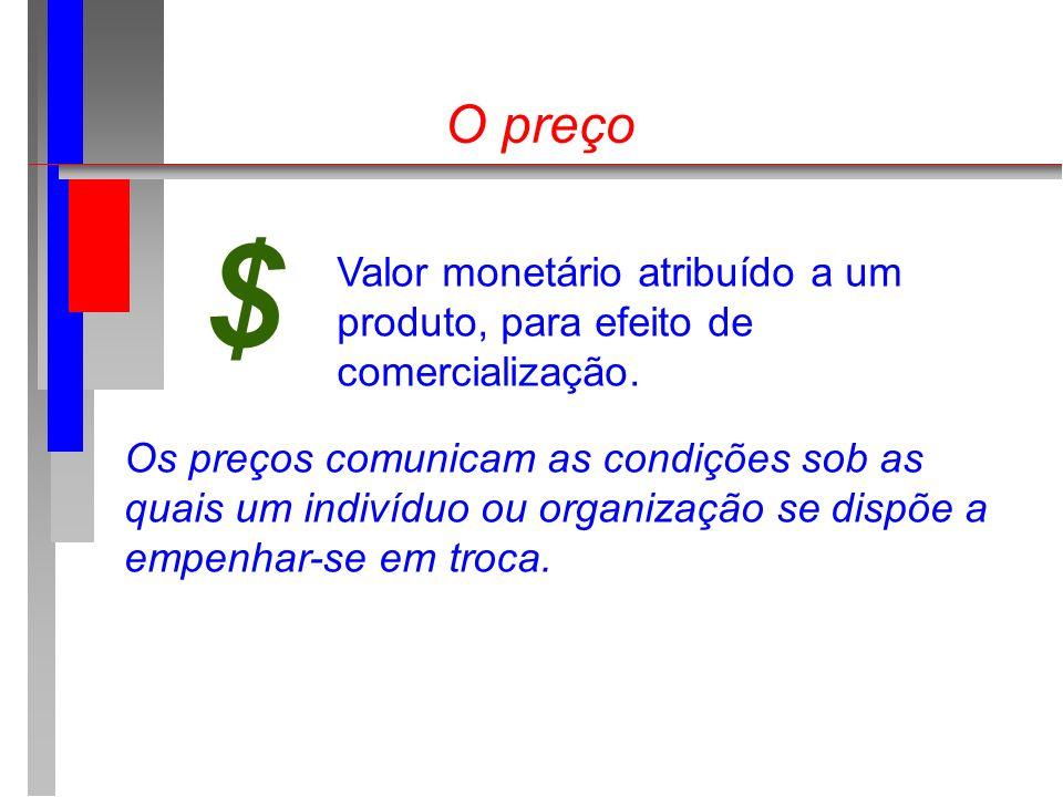 O preço $ Valor monetário atribuído a um produto, para efeito de comercialização. Os preços comunicam as condições sob as quais um indivíduo ou organi