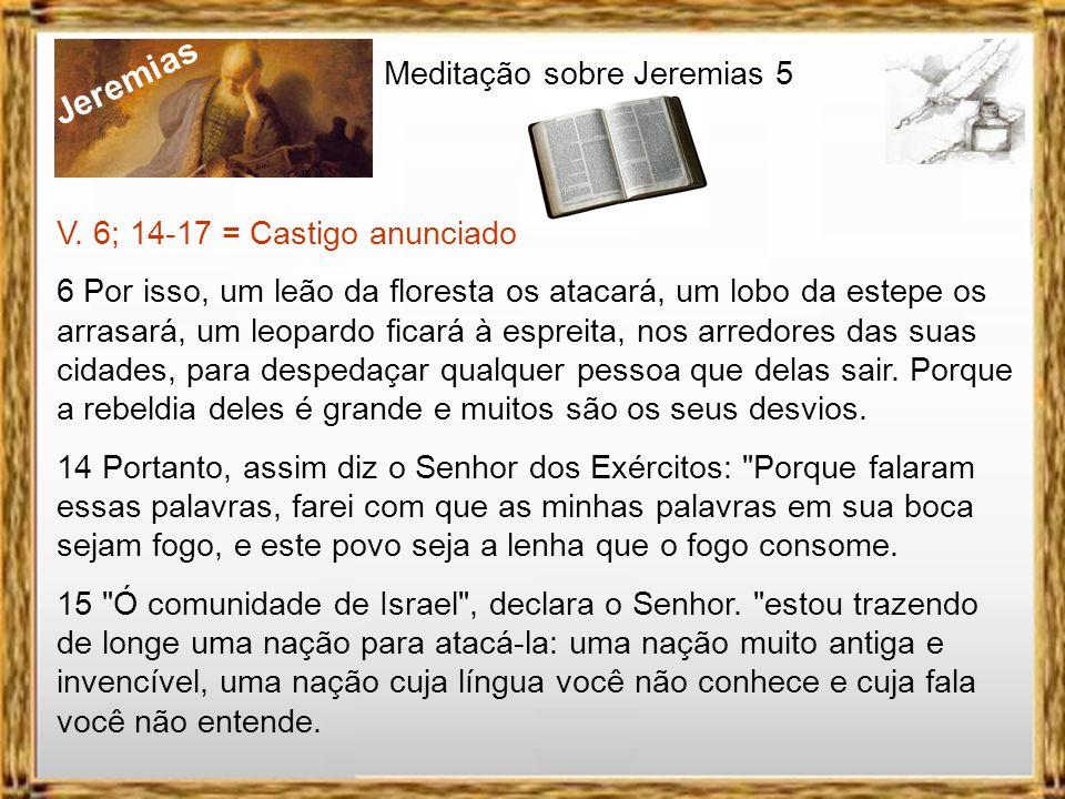 Jeremias Meditação sobre Jeremias 5 V.3 = Propósito de Deus: Fidelidade Senhor, não é fidelidade que os teus olhos procuram? Tu os feriste, mas eles n