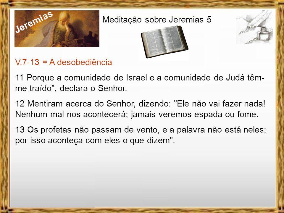 Jeremias Meditação sobre Jeremias 5 V.7-13 = A desobediência 7