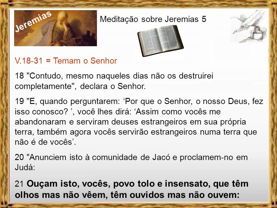 Jeremias Meditação sobre Jeremias 5 V.7-13 = A desobediência 11 Porque a comunidade de Israel e a comunidade de Judá têm- me traído