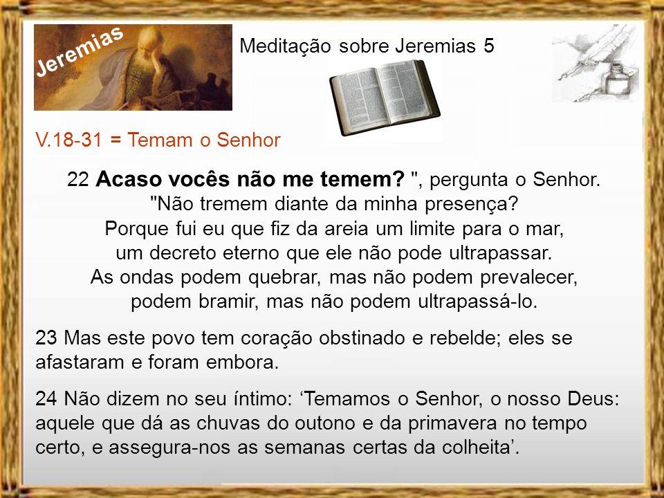 Jeremias Meditação sobre Jeremias 5 V.18-31 = Temam o Senhor 18