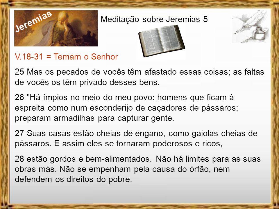 Jeremias Meditação sobre Jeremias 5 V.18-31 = Temam o Senhor 22 Acaso vocês não me temem?