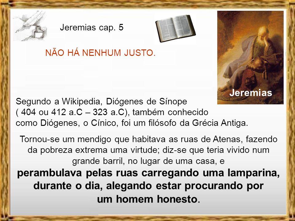 Jeremias Meditação sobre Jeremias 5 V.7-13 = A desobediência 11 Porque a comunidade de Israel e a comunidade de Judá têm- me traído , declara o Senhor.