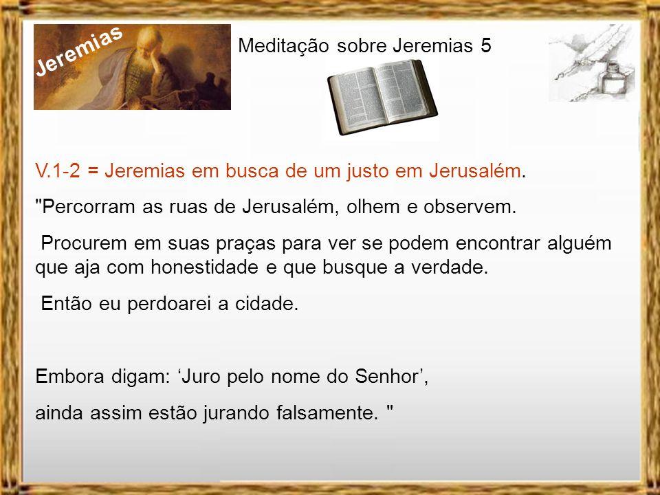 Jeremias Meditação sobre Jeremias 5 V.18-31 = Temam o Senhor 18 Contudo, mesmo naqueles dias não os destruirei completamente , declara o Senhor.