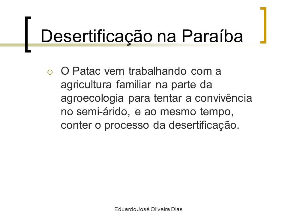 Desertificação na Paraíba O Patac vem trabalhando com a agricultura familiar na parte da agroecologia para tentar a convivência no semi-árido, e ao mesmo tempo, conter o processo da desertificação.