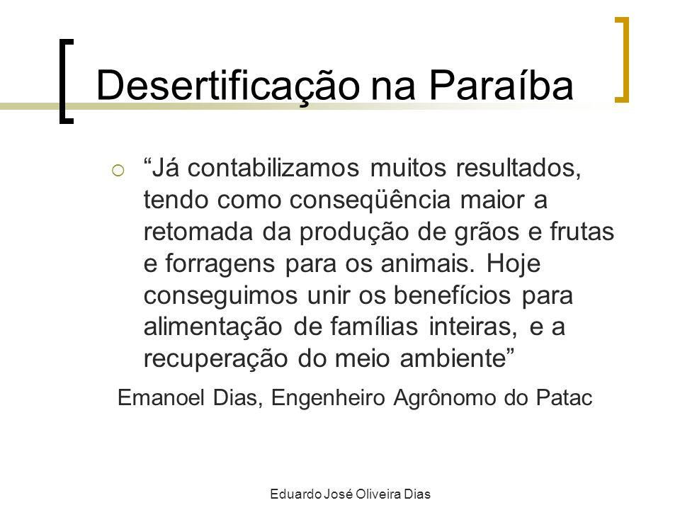 Desertificação na Paraíba Já contabilizamos muitos resultados, tendo como conseqüência maior a retomada da produção de grãos e frutas e forragens para os animais.