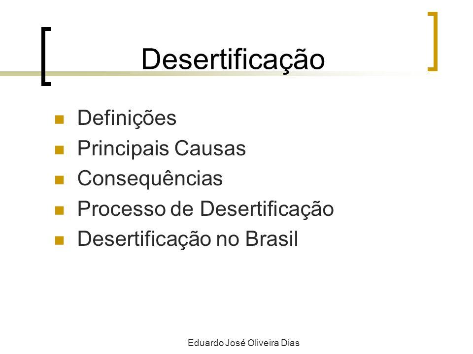 Desertificação Definições Principais Causas Consequências Processo de Desertificação Desertificação no Brasil Eduardo José Oliveira Dias