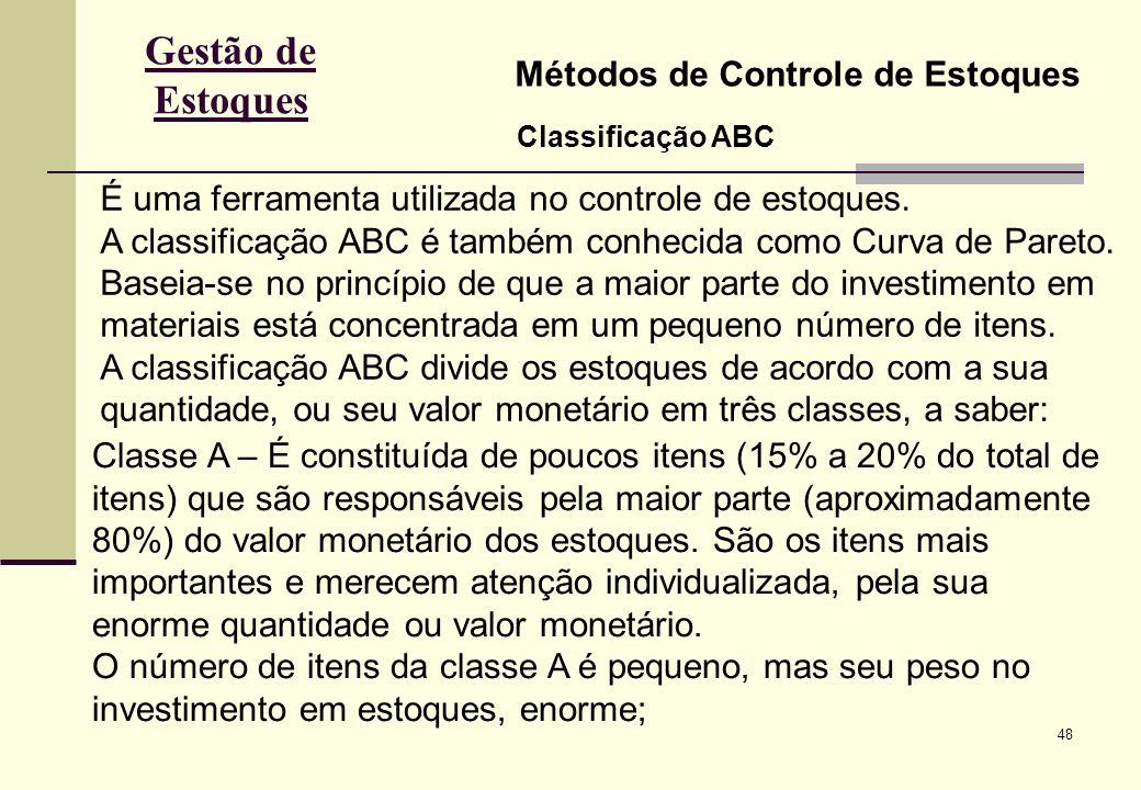 48 Gestão de Estoques Métodos de Controle de Estoques Classificação ABC É uma ferramenta utilizada no controle de estoques.