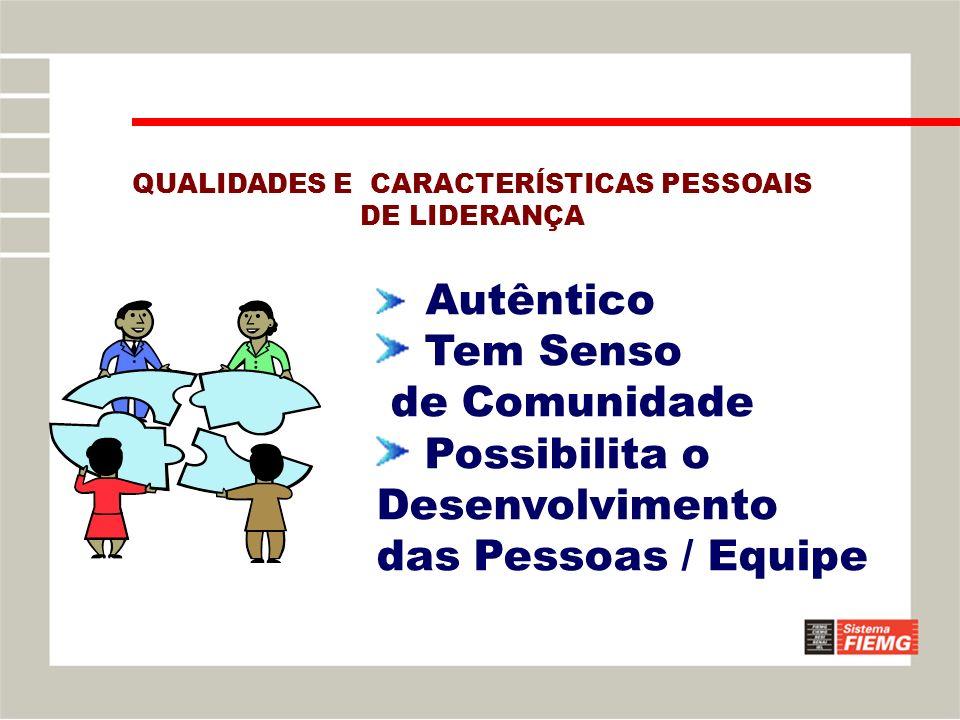 Autêntico Tem Senso de Comunidade Possibilita o Desenvolvimento das Pessoas / Equipe QUALIDADES E CARACTERÍSTICAS PESSOAIS DE LIDERANÇA