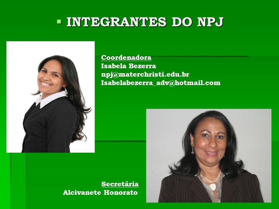 INTEGRANTES DO NPJ INTEGRANTES DO NPJ Coordenadora Isabela Bezerra npj@materchristi.edu.br Isabelabezerra_adv@hotmail.com Secretária Alcivanete Honorato