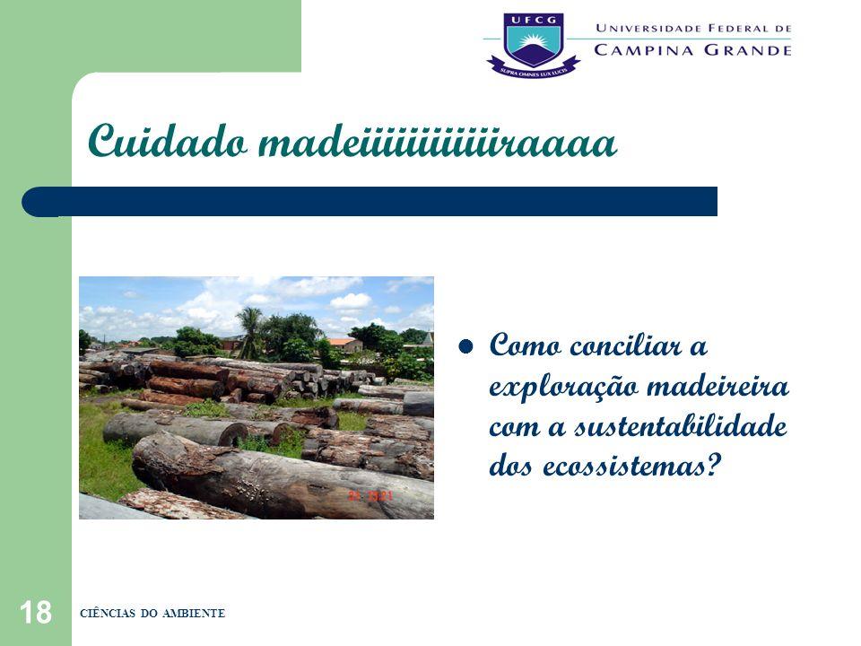 18 Cuidado madeiiiiiiiiiiiiraaaa Como conciliar a exploração madeireira com a sustentabilidade dos ecossistemas? CIÊNCIAS DO AMBIENTE