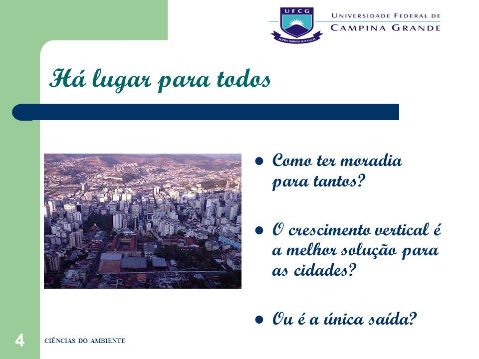 4 Há lugar para todos Como ter moradia para tantos? O crescimento vertical é a melhor solução para as cidades? Ou é a única saída? CIÊNCIAS DO AMBIENT