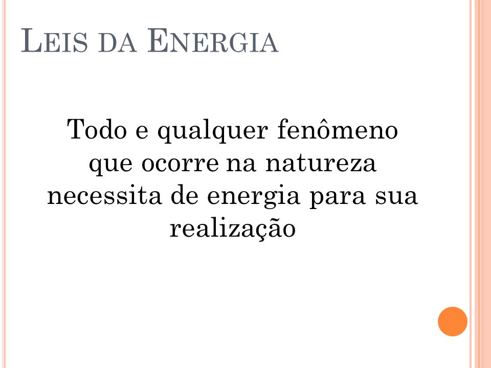 L EIS DA E NERGIA Todo e qualquer fenômeno que ocorre na natureza necessita de energia para sua realização