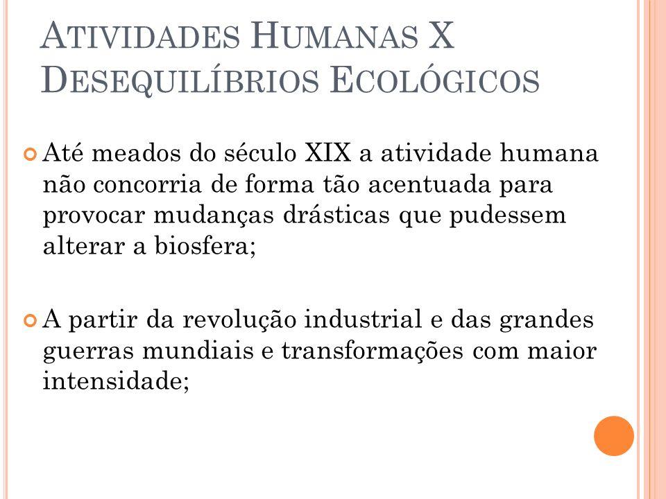 A TIVIDADES H UMANAS X D ESEQUILÍBRIOS E COLÓGICOS Até meados do século XIX a atividade humana não concorria de forma tão acentuada para provocar muda