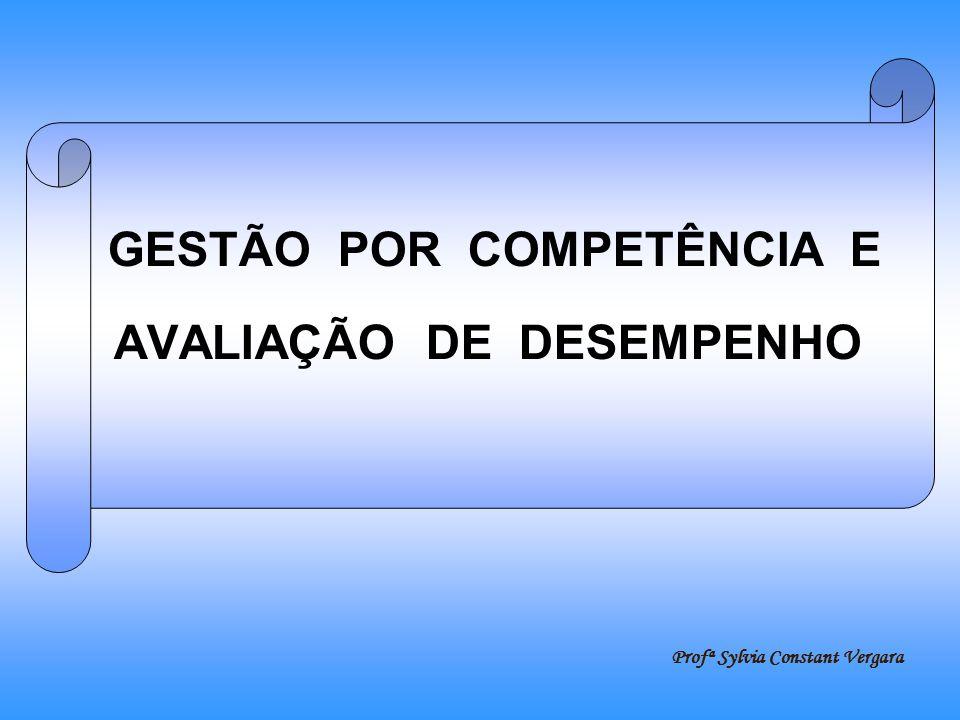 GESTÃO POR COMPETÊNCIA E AVALIAÇÃO DE DESEMPENHO Profª Sylvia Constant Vergara