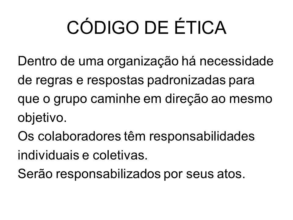 CÓDIGO DE ÉTICA Dentro de uma organização há necessidade de regras e respostas padronizadas para que o grupo caminhe em direção ao mesmo objetivo. Os