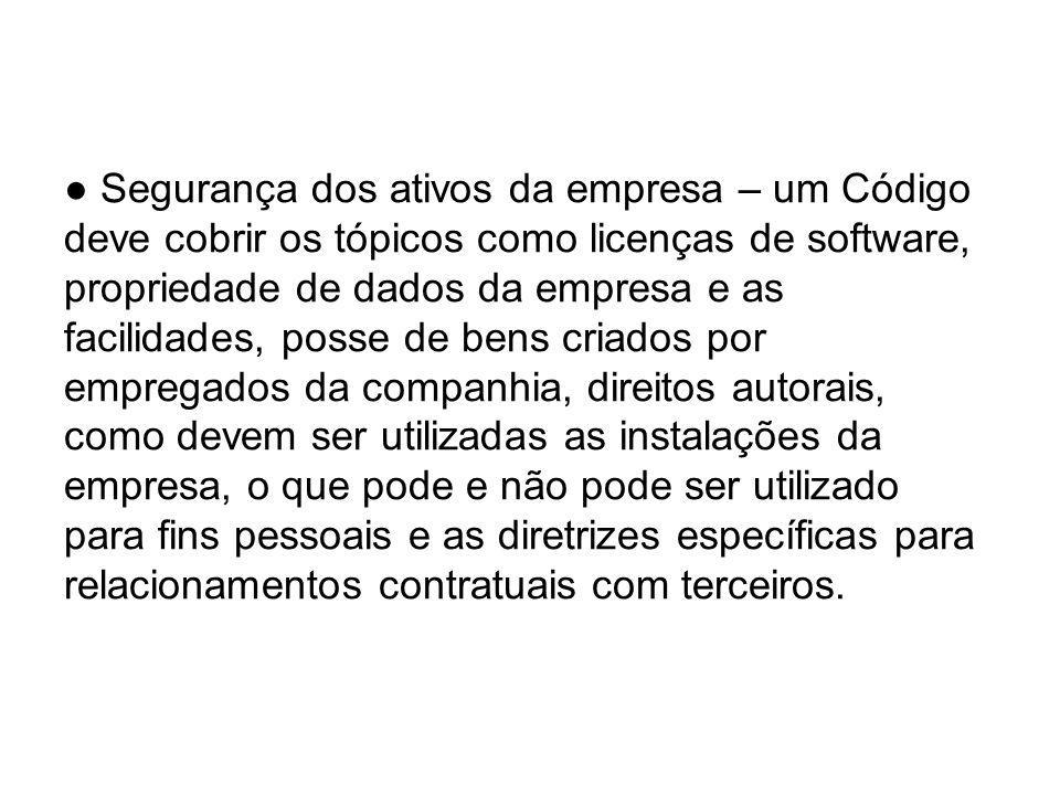 Segurança dos ativos da empresa – um Código deve cobrir os tópicos como licenças de software, propriedade de dados da empresa e as facilidades, posse